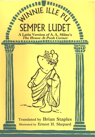 Winnie Ille Pu Semper Ludet: A Latin Version of House At Pooh Corner (Winnie-The-Pooh Collection)