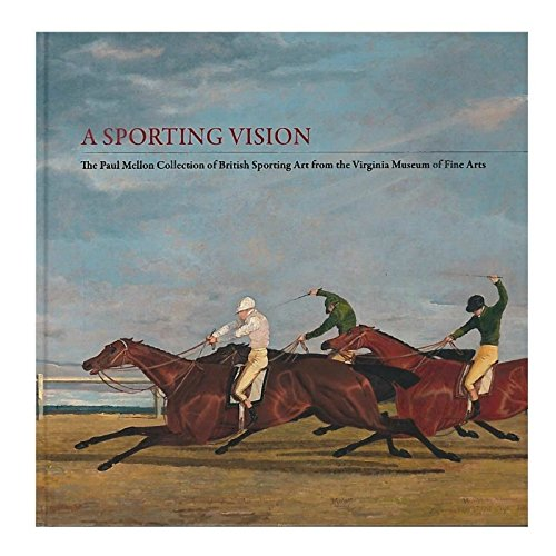 Download A Sporting Vision: The Paul Mellon Collection of British Sporting Art from the Virginia Museum of Fine Arts pdf