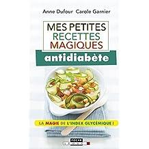 Mes petites recettes magiques antidiabète: La magie de l'index glycémique ! (French Edition)