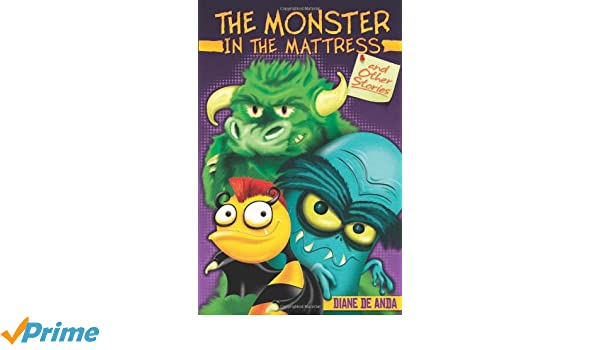 The Monster in the Mattress and Other Stories / El monstruo en el colchon y otros cuentos (English and Spanish Edition): Diane De Anda: 9781558856936: ...