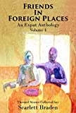 Friends in Foreign Places Volume 4: An Expat Anthology