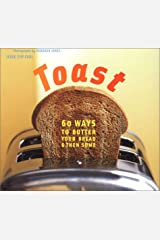 Toast: 60 Ways to Butter Your Bread and Then Some Paperback