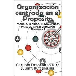 Organización centrada en el propósito: Marco teórico: Fundamentos para la transformación