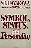 Symbol, Status, and Personality, S. I. Hayakawa and Samuel I. Hayakawa, 0156876116