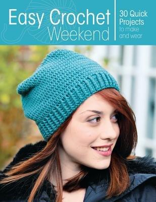 Read Online Easy Crochet Weekend( 30 Quick Projects to Make and Wear)[EASY CROCHET WEEKEND][Paperback] PDF