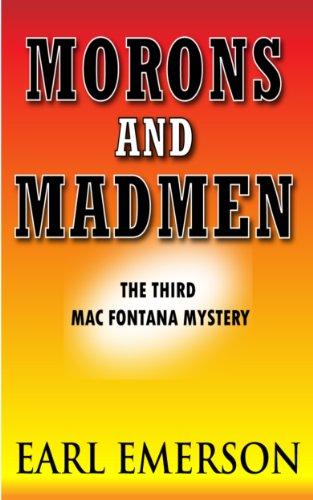 Morons and Madmen (The Third Mac Fontana Novel Book 3)