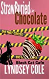 Strawburied in Chocolate (Black Cat Cafe Cozy Mystery Series) (Volume 2) by  Lyndsey Cole in stock, buy online here