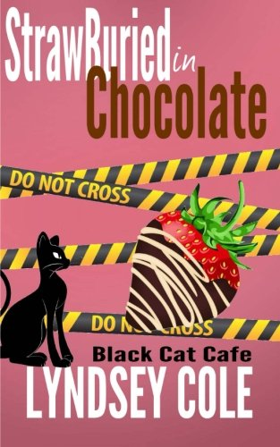 Strawburied in Chocolate (Black Cat Cafe Cozy Mystery Series) (Volume 2)