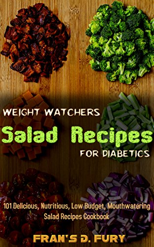 Weight Watchers Salad Recipes for Diabetics: 101 Delicious, Nutritious, Low Budget, Mouthwatering Salad Recipes Cookbook by Fran's D. Fury