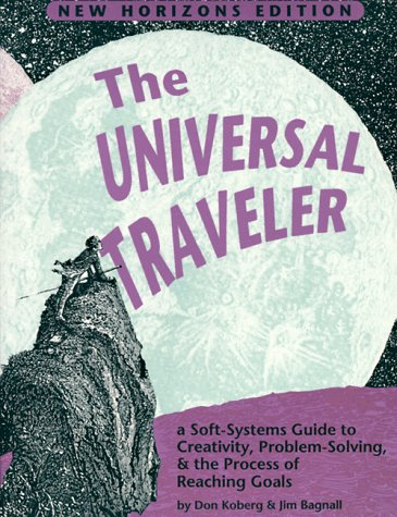 The Universal Traveller: A Guide to Creativity, Problem Solving & the Process of Reaching Goals (Crisp Professional