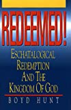 Redeemed! : Eschatological Redemption and the Kingdom of God, Hunt, Boyd, 0805410465