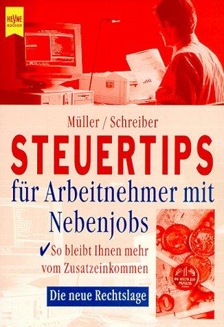 Steuertips für Arbeitnehmer mit Nebenjobs Taschenbuch – 1999 Müller Schreiber Heyne 3453159489