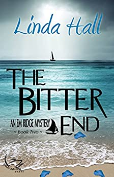 The Bitter End (Em Ridge Mystery Series Book 2) by [Hall, Linda]