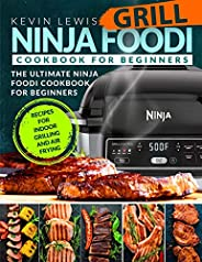 Ninja Foodi Grill Cookbook for Beginners: The Ultimate Ninja Foodi Cookbook For Beginners | Recipes for Indoor