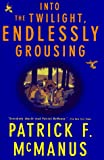 Into the Twilight, Endlessly Grousing, Patrick F. McManus, 0684844400