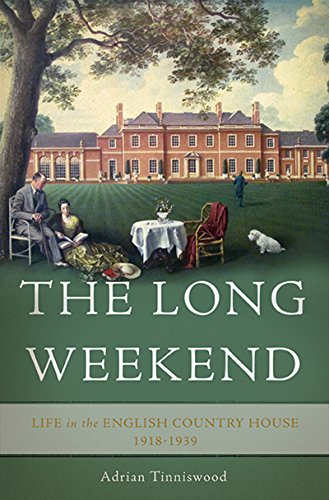 (The Long Weekend: Life in the English Country House, 1918-1939)