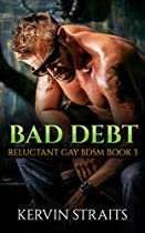 Bad Debt Book 3: Reluctant Gay Bdsm (bad Debt - Reluctant Gay Bdsm)