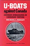 Front cover for the book U-Boats Against Canada: German Submarines in Canadian Waters by Michael L. Hadley