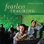 Fearless Teaching: Collected Stories | Stuart Grauer