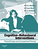 Cognitive Behavioural Interventions in Physiotherapy and Occupational Therapy, 1e