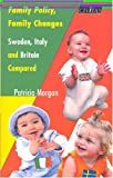 Family Policy, Family Changes : Sweden, Italy and Britain Compared, Morgan, Patricia, 1903386438