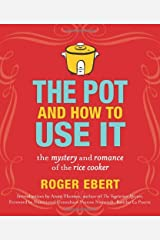 The Pot and How to Use It: The Mystery and Romance of the Rice Cooker Paperback