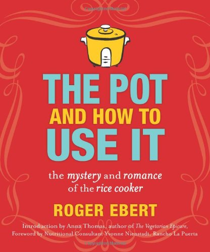 Rice Cooker Cookbook - The Pot and How to Use It: The Mystery and Romance of the Rice Cooker