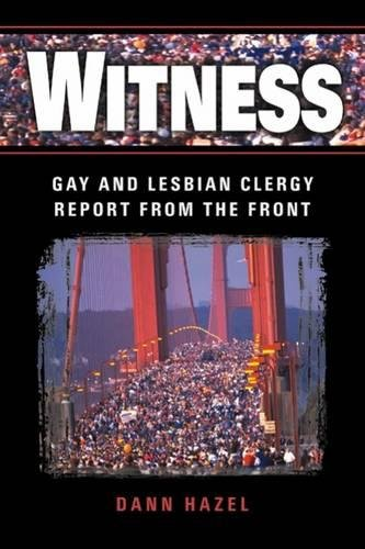 Witness: Gay and Lesbian Clergy Report from the Front