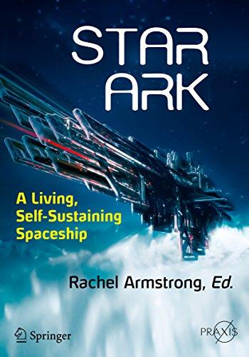 Star Ark: A Living, Self-Sustaining Spaceship (Springer Praxis Books)