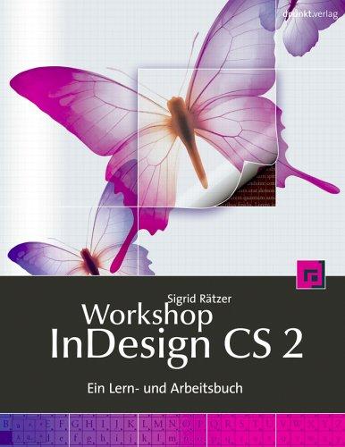 Workshop InDesign CS 2: Ein Lern- und Arbeitsbuch