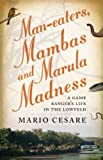 Man-Eaters, Mambas and Marula Madness, Mario Cesare, 1868423794