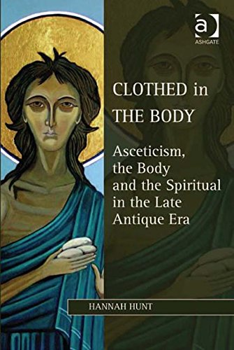 - Clothed in the Body: Asceticism, the Body and the Spiritual in the Late Antique Era (Studies in Philosophy and Theology in Late Antiquity)