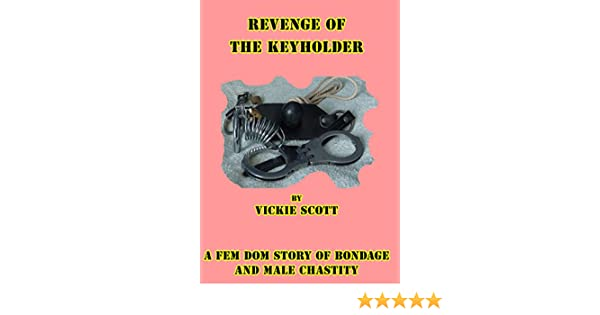Revenge of the keyholder a fem dom tale of bondage and male revenge of the keyholder a fem dom tale of bondage and male chastity kindle edition by vickie scott literature fiction kindle ebooks amazon fandeluxe Choice Image