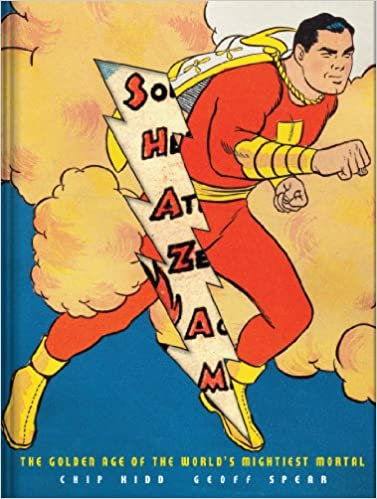 Shazam The Golden Age Of The Worlds Mightiest Mortal Chip Kidd