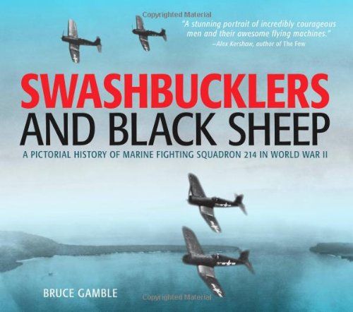 Swashbucklers And Black Sheep: A Pictorial History Of Marine Fighting Squadron 214 In World War II