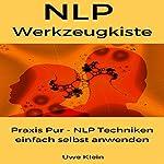 NLP Werkzeugkiste: Praxis Pur - NLP Techniken einfach selbst anwenden [NLP Toolbox: Easy-to-Use Techniques] | Uwe Klein