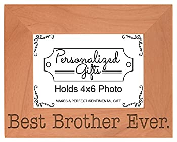 Birthday Gift for Brother Best Brother Ever Natural Wood Engraved 4x6 Landscape Picture Frame Wood