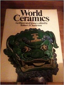 World Ceramics: Illustrated History