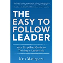 The Easy to Follow Leader: Your Simplified Guide to Thriving in Leadership