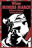 When Miners March, William C. Blizzard, 1604863005