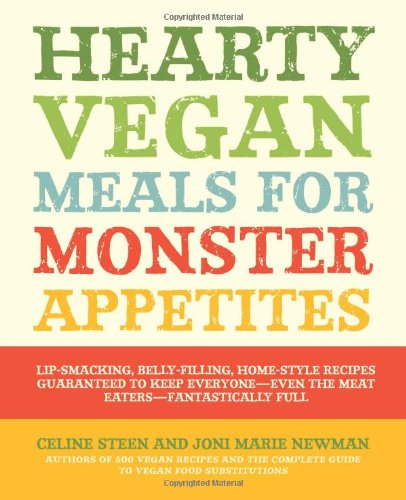 Hearty Vegan Meals For Monster Appetites  Lip Smacking  Belly Filling  Home Style Recipes Guaranteed To Keep Everyone Even The Meat Eaters Fantastically Full