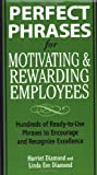 Perfect Phrases for Motivating and Rewarding Employees, Harriet Diamond and Linda Diamond, 0071458964