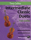 Intermediate Classic Duets for Two Cellos: 22 Classical and Traditional pieces arranged especially for equal players of intermediate standard. Most are in easy keys.