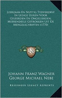 Leerzaam En Nuttig Tydverdryf in Ledige Uuren Voor Geleerden En Ongeleerden, Meerendeels Getrokken Uit de Mengelschriften (1770)