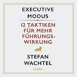 Executive Modus: 12 Taktiken für mehr Führungswirkung