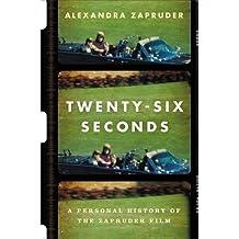 Twenty-Six Seconds: A Personal History of the Zapruder Film