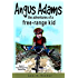Angus Adams: the adventures of a free-range kid: Book1 of The Free-Range Kid Mysteries
