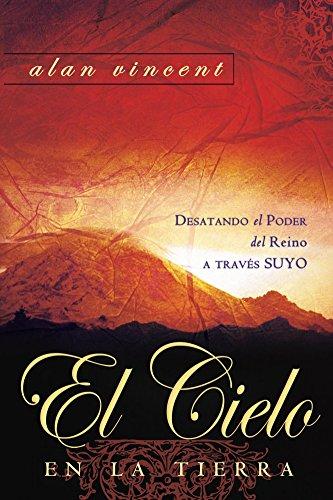 El Cielo en la Tierra: Desatando el Poder del Reino a Través Suyo (Spanish Edition)