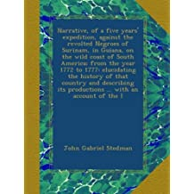 Narrative, of a five years' expedition, against the revolted Negroes of Surinam, in Guiana, on the wild coast of South America; from the year 1772 to 1777: elucidating the history of that country and describing its productions ... with an account of the I