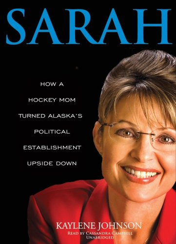 Sarah: How a Hockey Mom Turned Alaskas Political Establishment Upside Down [Library Binding] by Brand: Blackstone Audio, Inc.